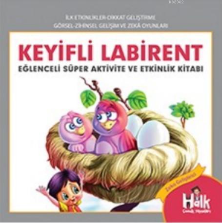 Keyifli Labirent; Eğlenceli Süper Aktivite ve Etkinlik Kitabı