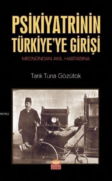 Psikiyatrinin Türkiye'ye Girişi (Mecnûndan Akıl Hastasına)