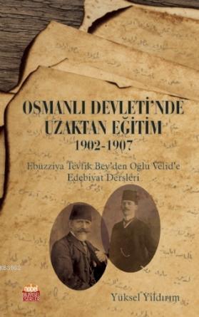 Osmanlı Devleti'nde Uzaktan Eğitim 1902-1907; Ebüzziya Tevfik Bey'den Oğlu Velid'e Edebiyat Dersleri