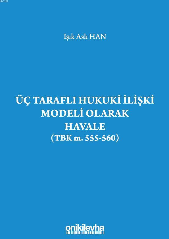 Üç Taraflı Hukuki İlişki Modeli Olarak Havale (TBK m. 555-560)