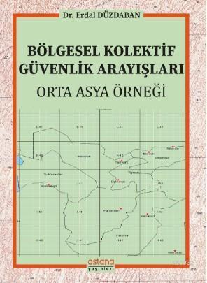 Bölgesel Kolektif Güvenlik Arayışları: Orta Asya Örneği