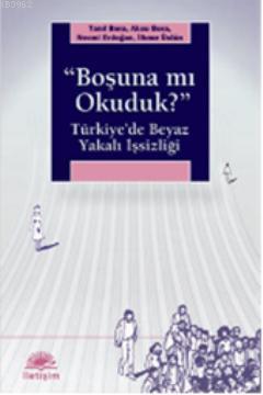 Boşuna mı Okuduk?; Türkiye'de Beyaz Yakalı İşsizliği