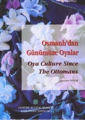 Osmanlı'dan Günümüze Oyalar (Ciltli); Oya Culture Since The Ottomans