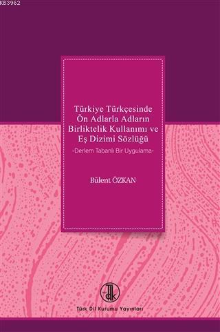 Türkiye Türkçesinde Ön Adlarla Adların Birliktelik Kullanımı ve Eş Dizimi Sözlüğü Derlem Tabanlı Bir Uygulama