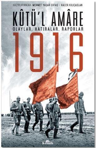 Kutü'l Amare 1916; Olaylar, Hatıralar, Raporlar