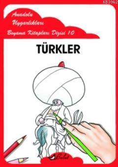 Türkler; Anadolu Uygarlıkları Boyama Kitapları Dizisi 10
