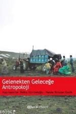 Gelenekten Geleceğe Antropoloji
