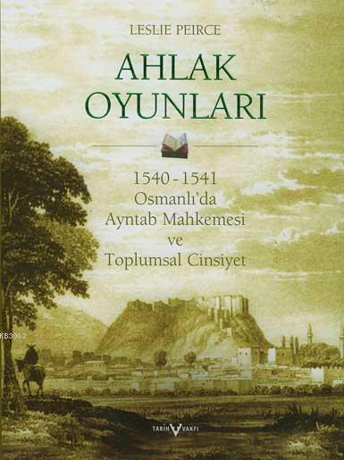 Ahlak Oyunları; 1540 - 1541 Osmanlı'da Ayntab Mahkemesi ve Toplumsal Cinsiyet