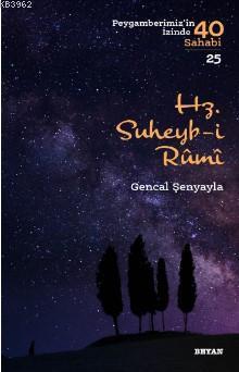 Hz. Süheyb-i Rumî; ( Peygamberimizin İzinde 40 Sahabi/25 )