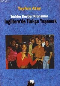 İngiltere'de Türkçe Yaşamak; Türkler Kürtler Kıbrıslılar