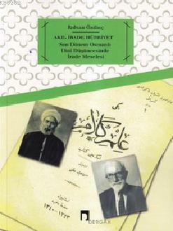Akıl, İrade Hürriyet; Son Dönem Osmanlı Dini Düşüncesinde İrade Meselesi