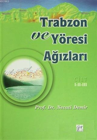 Trabzon ve Yöresi Ağızları Cilt: 1-2-3; Tarih - Etnik Yapı - Dil İncelemesi