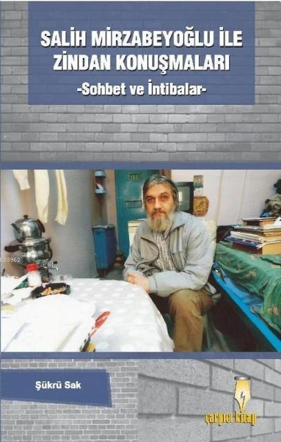 Salih Mirzabeyoğlu ile Zindan Konuşmaları; Sohbet ve İntibâlar