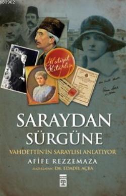 Saraydan Sürgüne; Vahdettin'in Saraylısı Anlatiyor