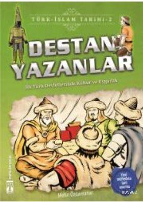 Destan Yazanlar / Türk - İslam Tarihi 2; İlk Türk Devletlerinde Kültür ve Uygarlık
