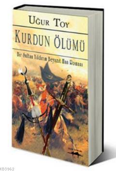 Kurdun Ölümü; Bir Sultan Yıldırım Beyazıt Han Romanı