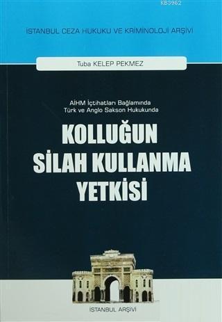 Kolluğun Silah Kullanma Yetkisi AİHM İçtihatları Bağlamında Türk ve Anglo Sakson Hukukunda