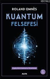 Kuantum Felsefesi; Çağdaş Bilimi Anlamak ve Yorumlamak