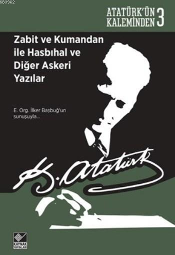 Zabit ve Kumandan ile Hasbihal ve Diğer Askeri Yazılar; Atatürk'ün Kaleminden-3