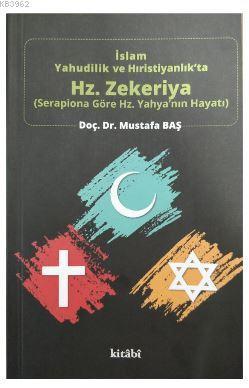 İslam Yahudilik ve Hıristiyanlık'ta Hz.Zekeriya; Serapiona Göre Hz.Yahya'nın Hayatı