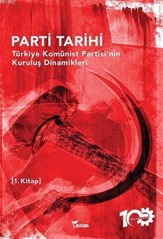 Parti Tarihi - Türkiye Komünist Partisi'nin Kuruluş Dinamikleri