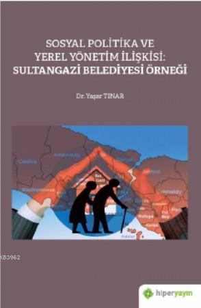 Sosyal Politika ve Yerel Yönetim İlişkisi: Sultangazi Belediyesi Örneği