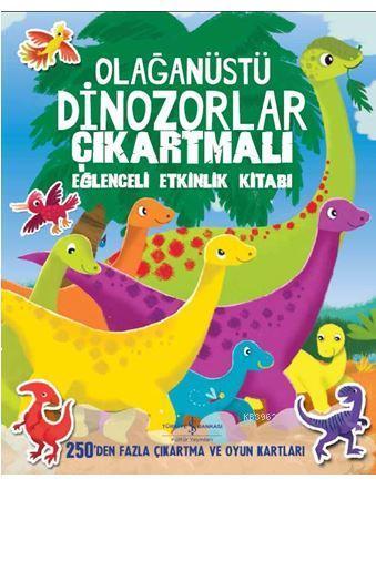 Olağanüstü Dinozorlar Çıkartmalı Eğlenceli Etkinlik Kitabı; 250'den Fazla Çıkartma ve Oyun Kartları