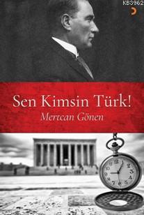 Sen Kimsin Türk!