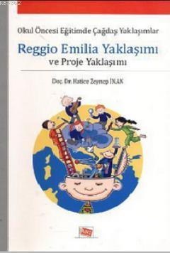 Reggio Emilia Yaklaşımı ve Proje Yaklaşımı; Okul Öncesi Eğitimde Çağdaş Yaklaşımlar