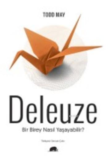 Deleuze; Bir Birey Nasıl Yaşayabilir?