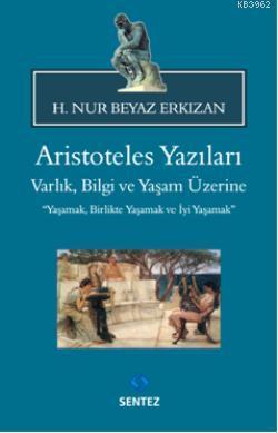 Aristoteles Yazıları; Varlık, Bilgi ve Yaşam Üzerine