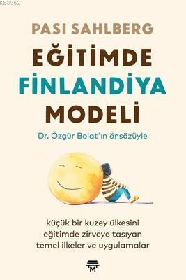 Eğitimde Finlandiya Modeli; Küçük Bir Kuzey Ülkesini Eğitimde Zirveye Taşıyan Temel İlkeler ve Uygulamalar
