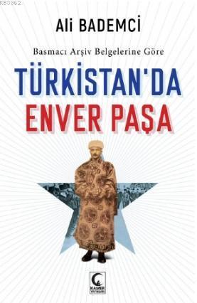Türkistan'da Enver Paşa; Basmacı Arşiv Belgelerine Göre