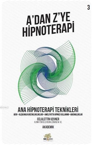 Ana Hipnoterapi Teknikleri - A'dan Z'ye Hipnoterapi (3. Kitap) Ağrı - Alışkanlık Bozukluklukları - Ameliyatta Hipnoz Kullanımı - Bağımlılıklar