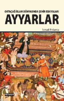 Ayyarlar; Ortaçağ İslam Dünyasında Şehir Eşkıyaları