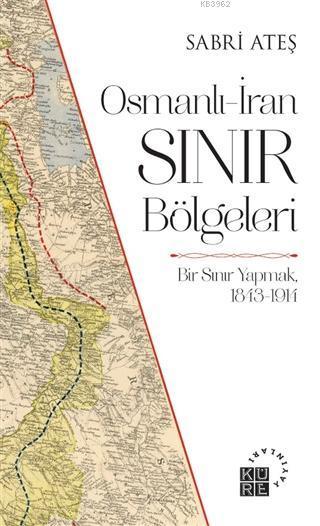 Osmanlı-İran Sınır Bölgeleri; Bir Sınır Yapmak, 1843-1914