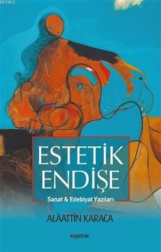 Estetik Endişe; Sanat ve Edebiyat Yazıları
