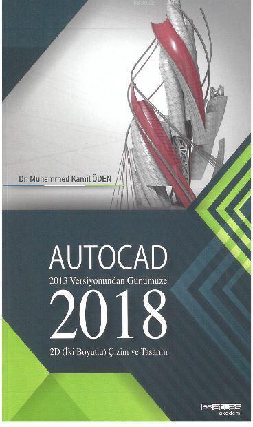 Autocad 2018 - 2013 Versiyonundan Günümüze; 2D (İki Boyutlu) Çizim ve Tasarım