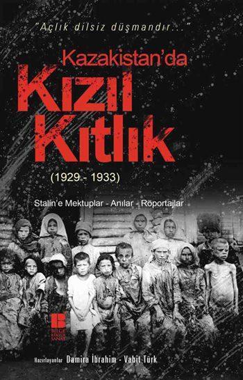 Kazakistan'da Kızıl Kıtlık (1929-1933); Stalin'e Mektuplar - Anılar - Röportajlar