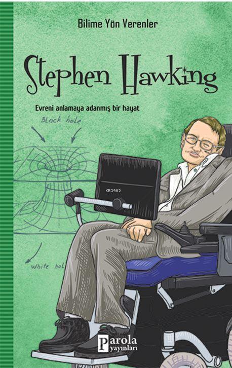Stephen Hawking - Bilime Yön Verenler; Evreni Anlamaya Adanmış Bir Hayat