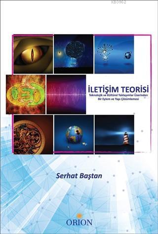 İletişim Teorisi; Teknolojik ve Kültürel Yaklaşımlar Üzerinden Bir Eylem ve Yapı Çözümlemesi