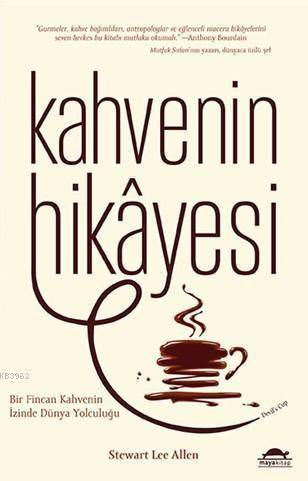 Kahvenin Hikâyesi; Bir Fincan Kahvenin İzinde Dünya Yolculuğu