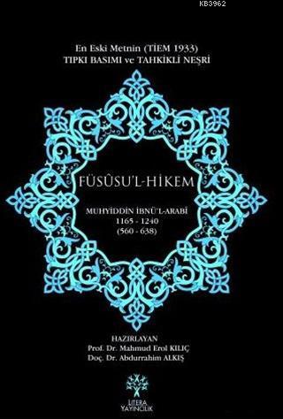 Füsusu'l Hikem - En eski Metnin Tıpkı Basımı ve Tahkikli Neşri; 1165-1240 / 560-638
