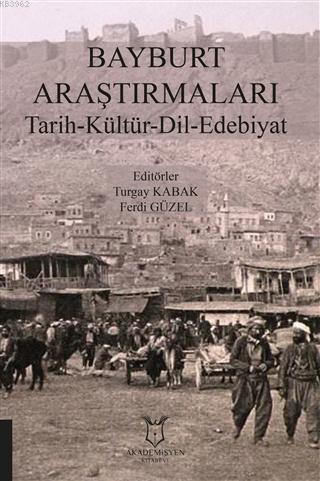Bayburt Araştırmaları Tarih-Kültür-Dil- Edebiyat