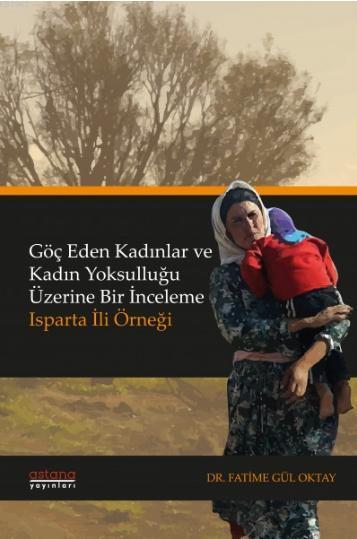 Göç Eden Kadınlar ve Kadın Yoksulluğu Üzerine Bir İnceleme: Isparta İli Örneği Açıklama Yorumlar (