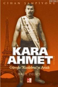 Kara Ahmet; Güreşle Kızılelma'yı Aradı
