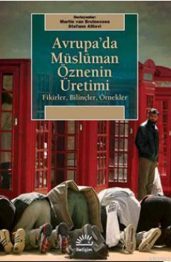 Avrupa'da Müslüman Öznenin Üretimi; Fikirler, Bilinçler, Örnekler