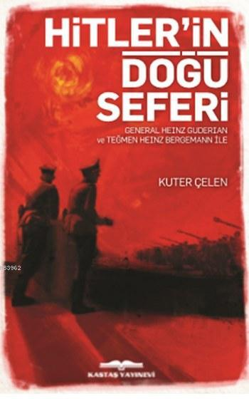 Hitler'in Doğu Seferi; Genereral Heınz Guderıan ve Teğmen Heınz Bergemann ile