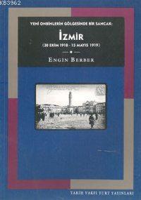 İzmir; Yeni Onbinlerin Gölgesinde Bir Sancak: (30 Ekim 1918 - 15 Mayıs 1919)