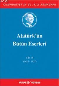 Atatürk'ün Bütün Eserleri (Cilt 18); (1925 - 1927)
